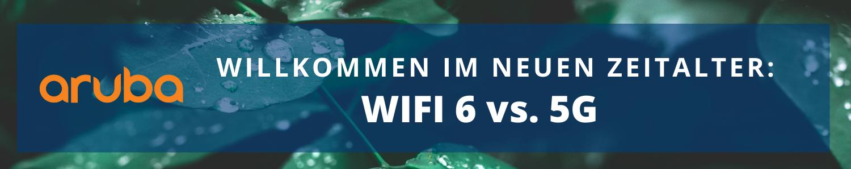 Willkommen im neuen Zeitalter: Wi-Fi 6 vs. 5G